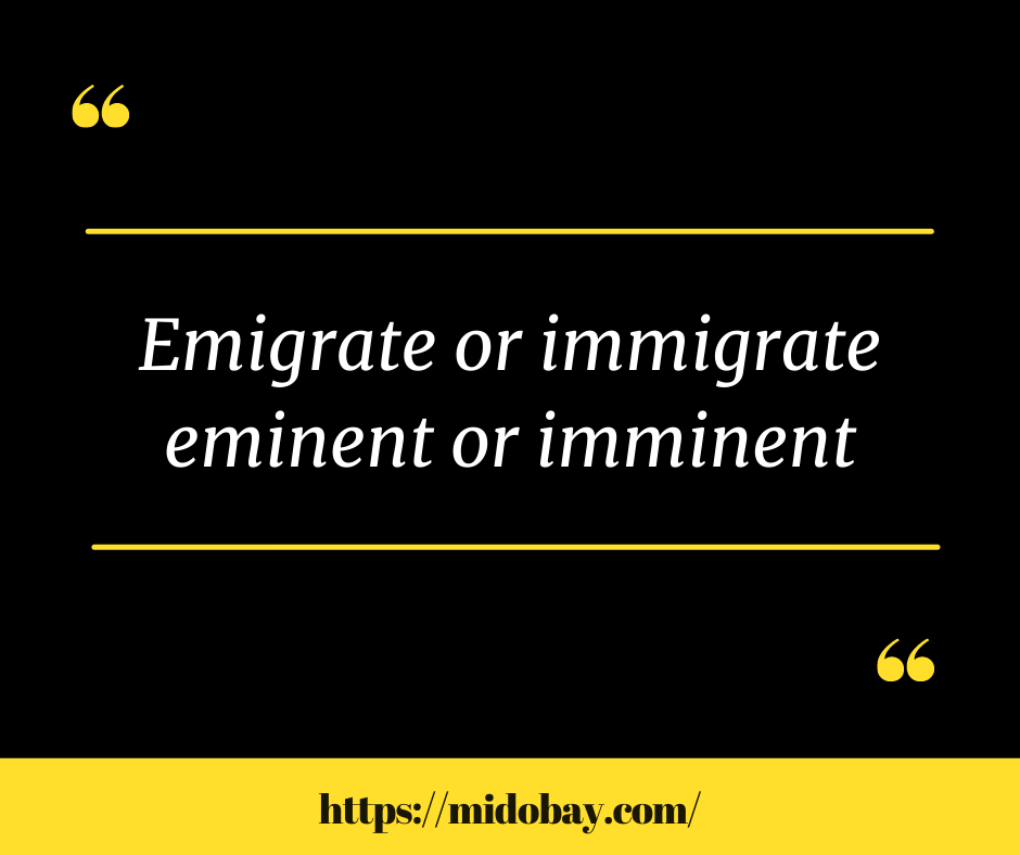 Emigrate or Immigrate-Eminent or Imminent