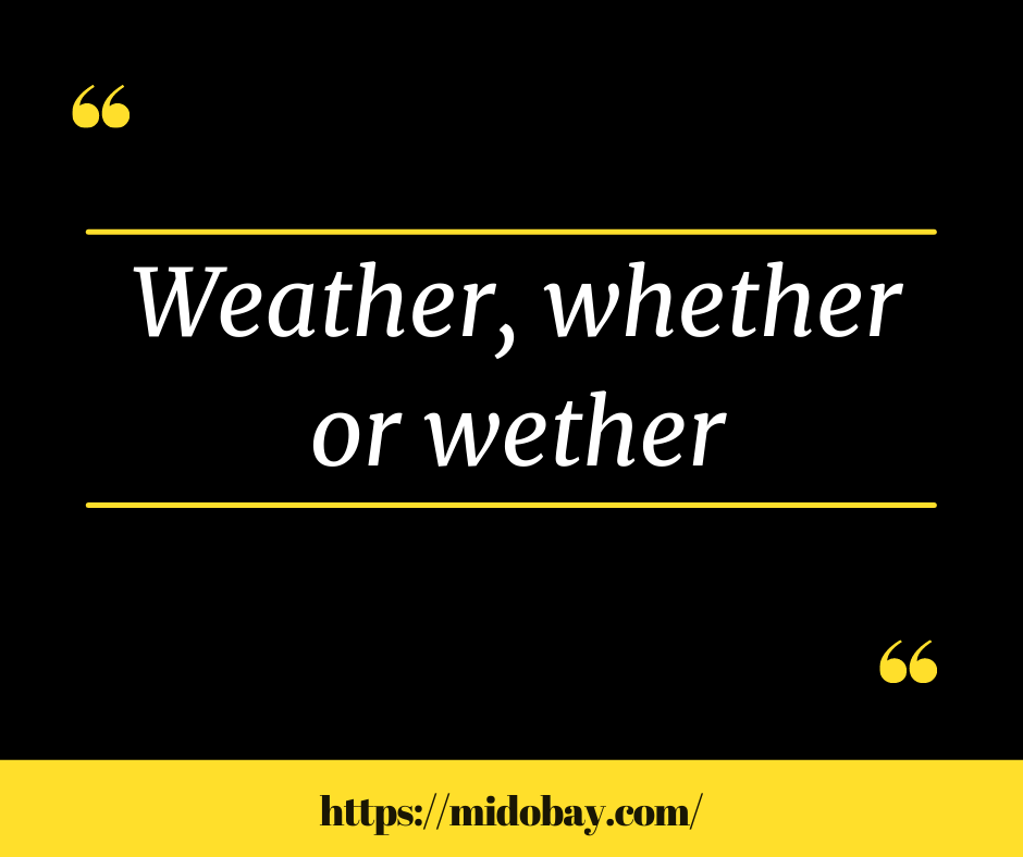 Weather-whether or wether