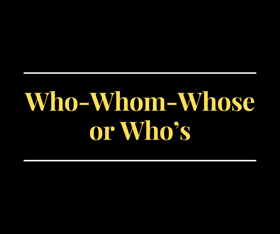 Who-Whom-Whose or Who's